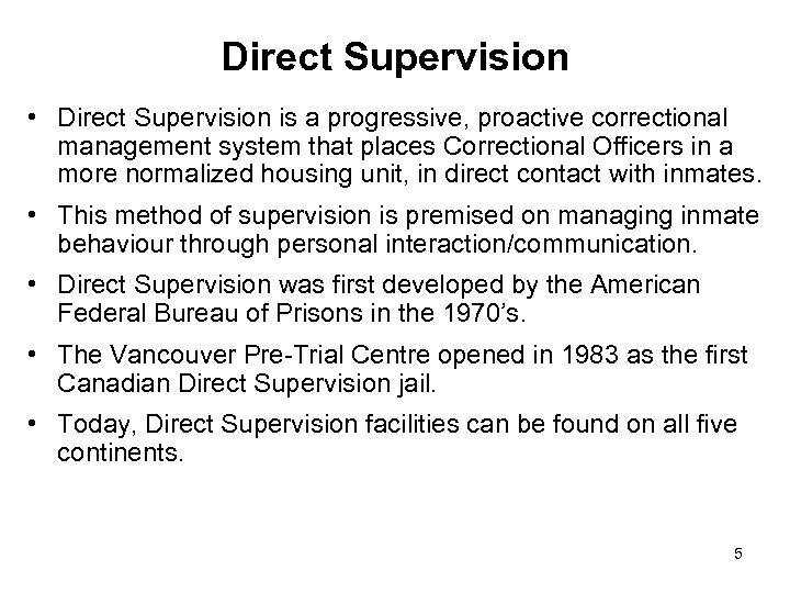 Direct Supervision • Direct Supervision is a progressive, proactive correctional management system that places