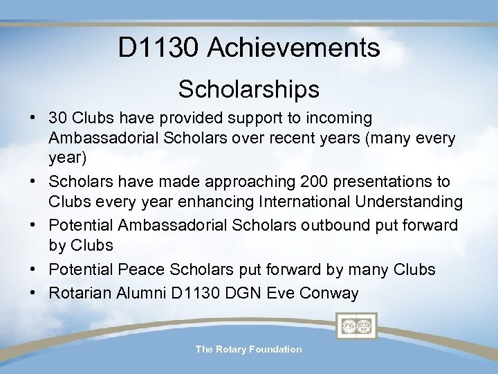 D 1130 Achievements Scholarships • 30 Clubs have provided support to incoming Ambassadorial Scholars