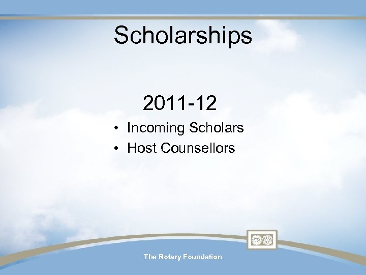 Scholarships 2011 -12 • Incoming Scholars • Host Counsellors The Rotary Foundation