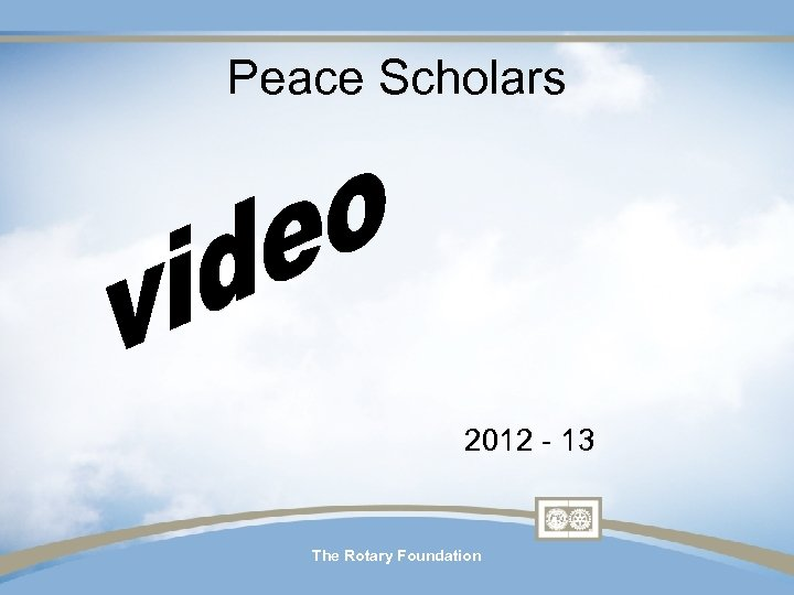 Peace Scholars 2012 - 13 The Rotary Foundation