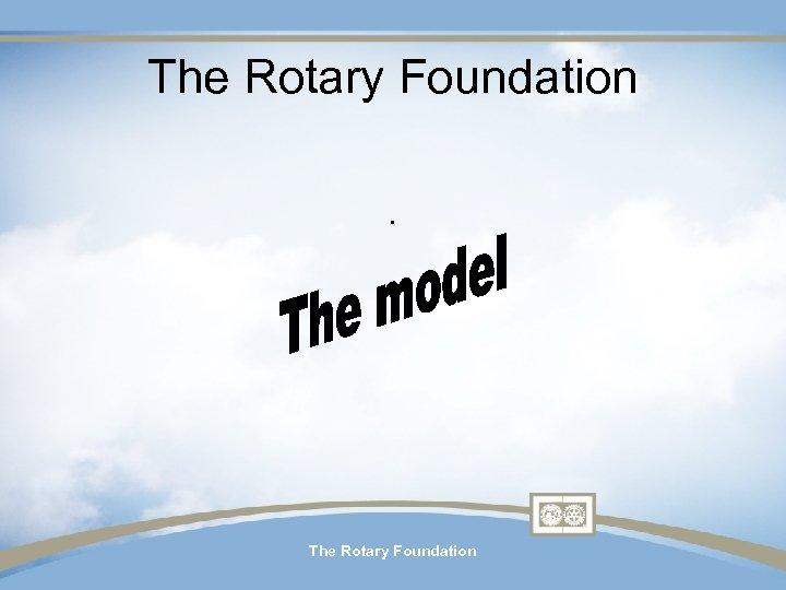 The Rotary Foundation. The Rotary Foundation