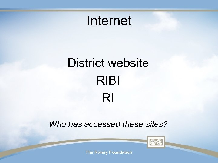 Internet District website RIBI RI Who has accessed these sites? The Rotary Foundation