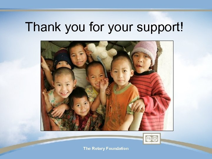 Thank you for your support! The Rotary Foundation