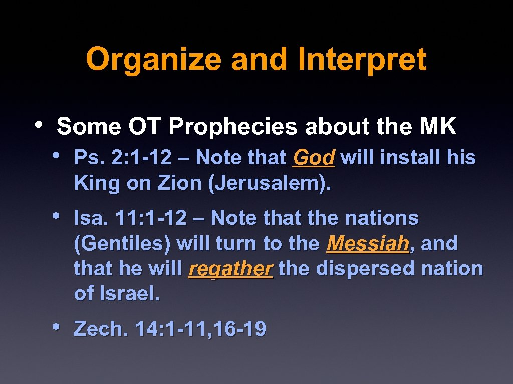 Organize and Interpret • Some OT Prophecies about the MK • Ps. 2: 1