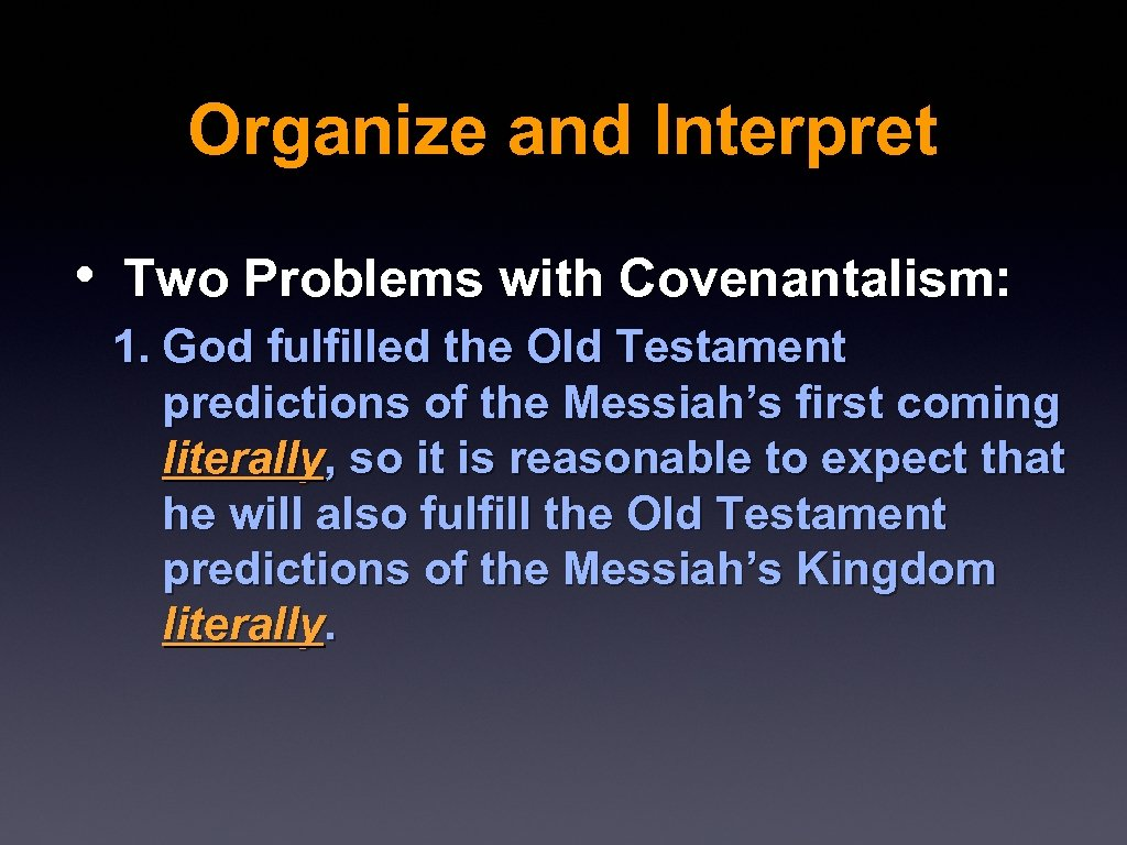 Organize and Interpret • Two Problems with Covenantalism: 1. God fulfilled the Old Testament