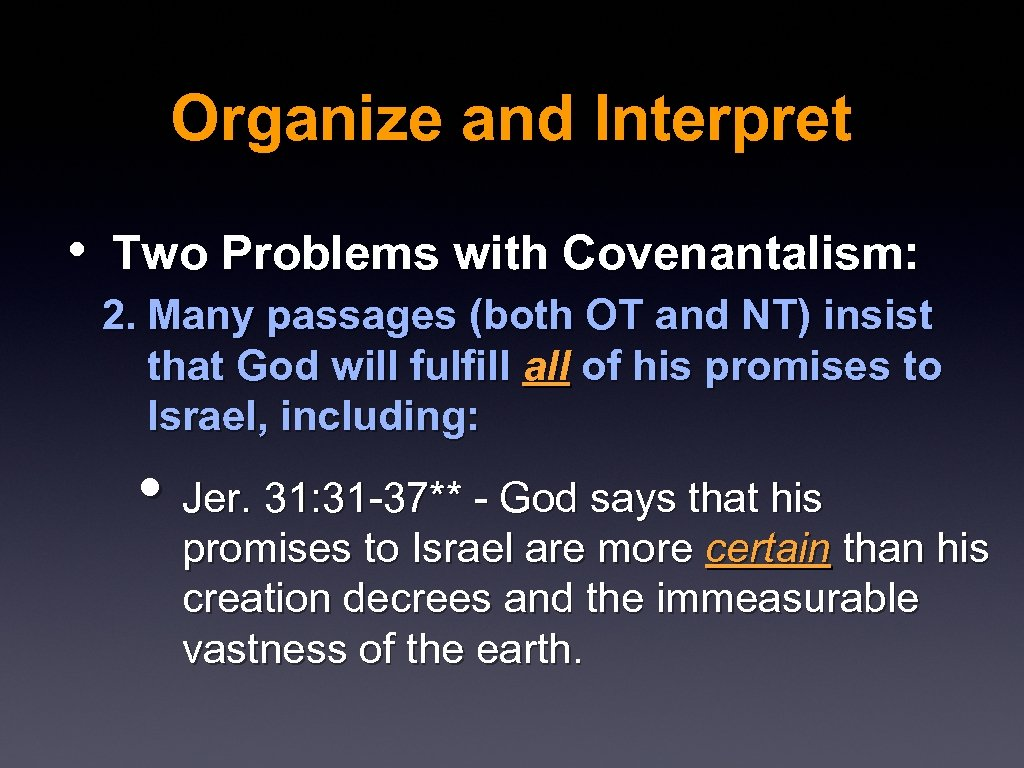 Organize and Interpret • Two Problems with Covenantalism: 2. Many passages (both OT and