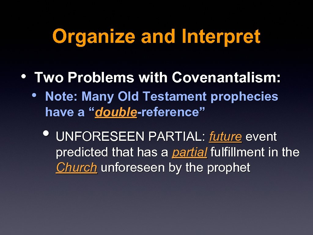 Organize and Interpret • Two Problems with Covenantalism: • Note: Many Old Testament prophecies