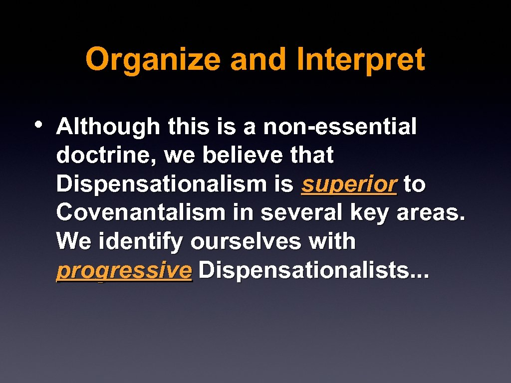 Organize and Interpret • Although this is a non-essential doctrine, we believe that Dispensationalism