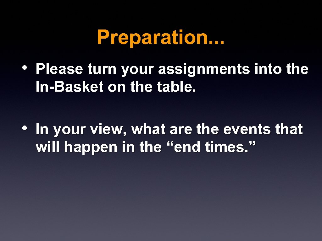 Preparation. . . • Please turn your assignments into the In-Basket on the table.