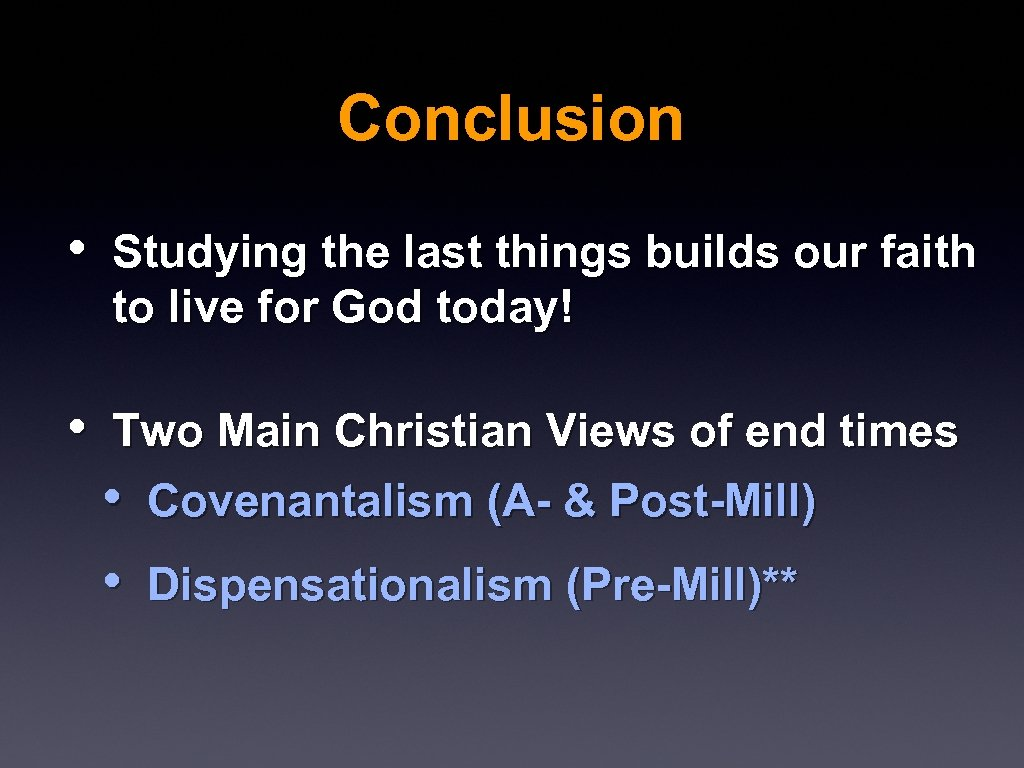 Conclusion • Studying the last things builds our faith to live for God today!