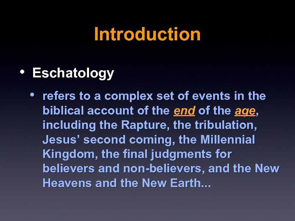 Introduction • Eschatology • refers to a complex set of events in the biblical