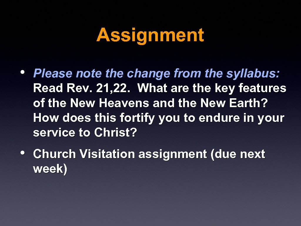 Assignment • Please note the change from the syllabus: Read Rev. 21, 22. What