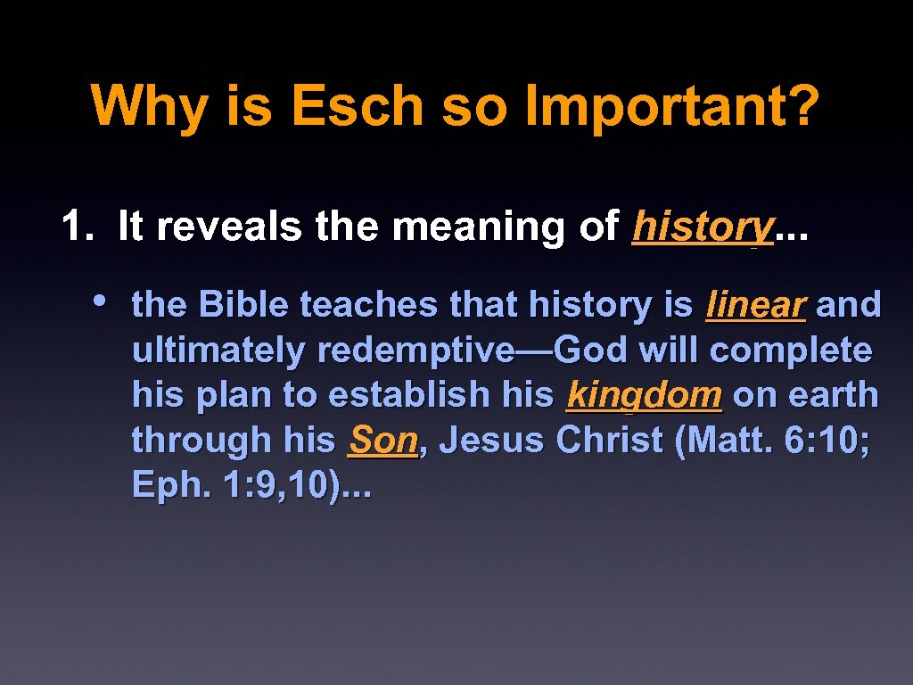 Why is Esch so Important? 1. It reveals the meaning of history. . .