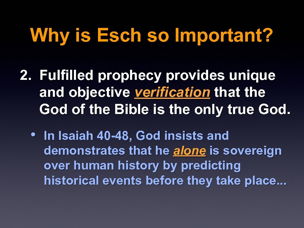 Why is Esch so Important? 2. Fulfilled prophecy provides unique and objective verification that
