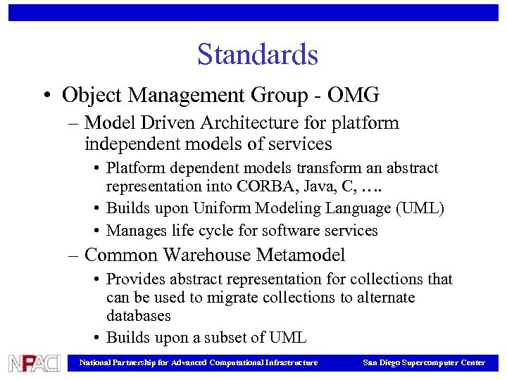 Standards • Object Management Group - OMG – Model Driven Architecture for platform independent