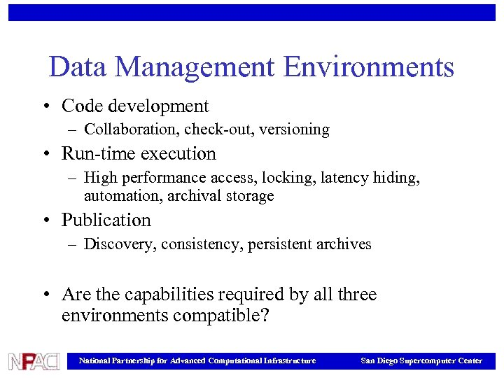 Data Management Environments • Code development – Collaboration, check-out, versioning • Run-time execution –