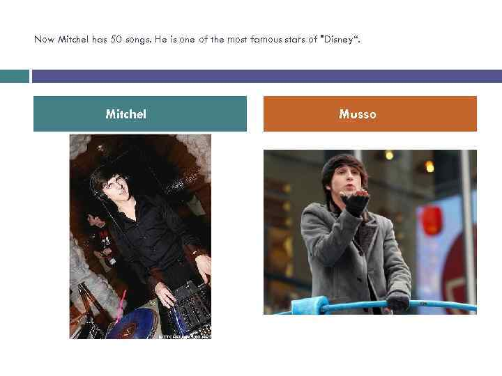 Now Mitchel has 50 songs. He is one of the most famous stars of