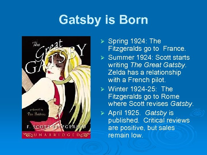 Gatsby is Born Spring 1924: The Fitzgeralds go to France. Ø Summer 1924: Scott