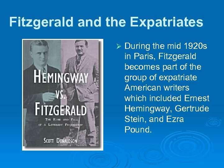 Fitzgerald and the Expatriates Ø During the mid 1920 s in Paris, Fitzgerald becomes