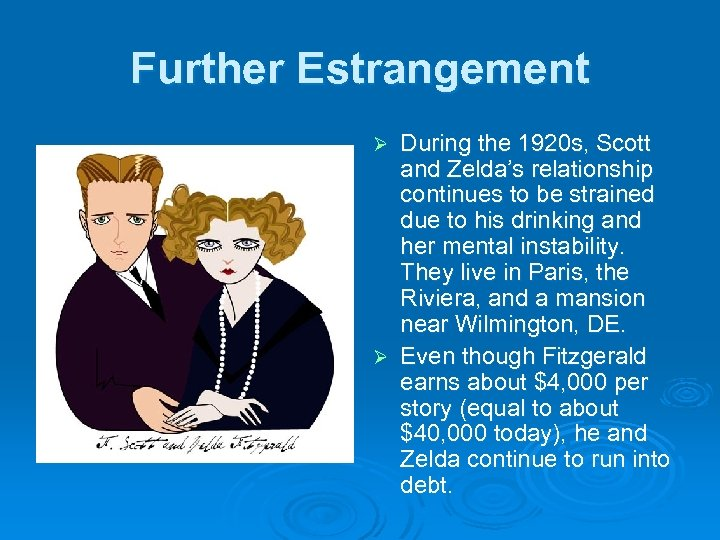 Further Estrangement During the 1920 s, Scott and Zelda's relationship continues to be strained