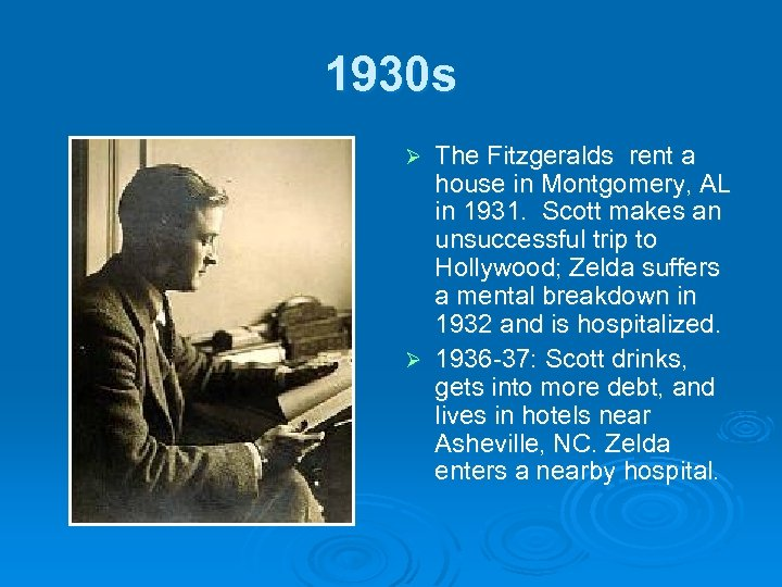 1930 s The Fitzgeralds rent a house in Montgomery, AL in 1931. Scott makes