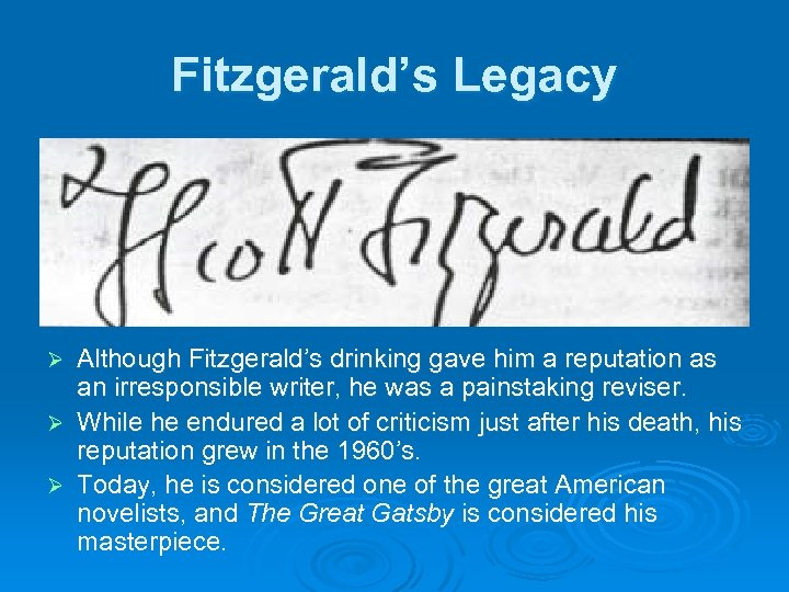 Fitzgerald's Legacy Although Fitzgerald's drinking gave him a reputation as an irresponsible writer, he