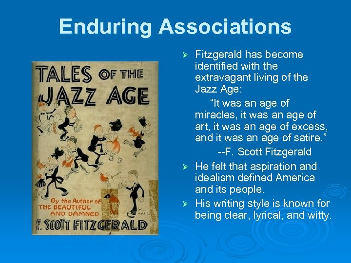 Enduring Associations Fitzgerald has become identified with the extravagant living of the Jazz Age: