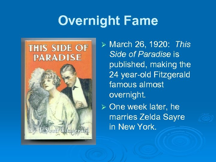 Overnight Fame March 26, 1920: This Side of Paradise is published, making the 24