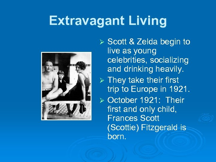 Extravagant Living Scott & Zelda begin to live as young celebrities, socializing and drinking