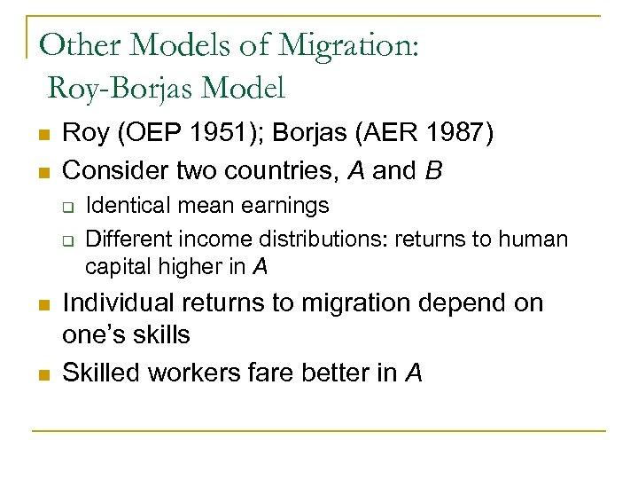 Other Models of Migration: Roy-Borjas Model n n Roy (OEP 1951); Borjas (AER 1987)