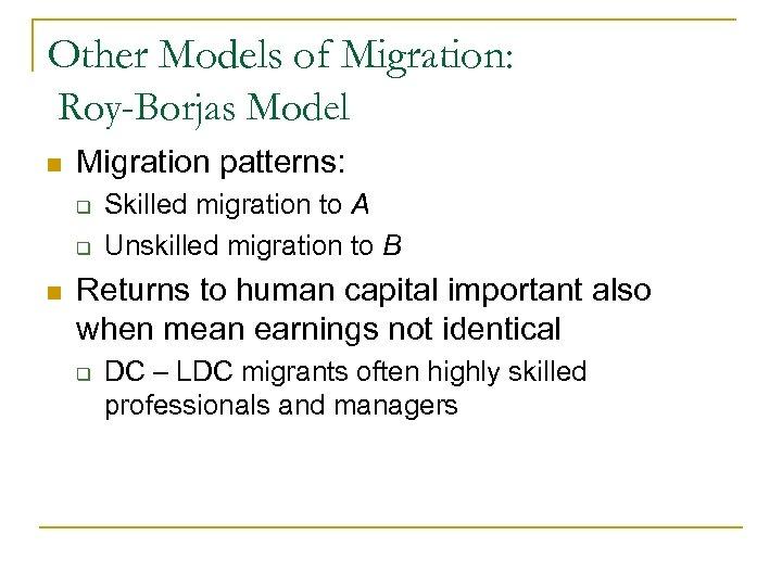 Other Models of Migration: Roy-Borjas Model n Migration patterns: q q n Skilled migration