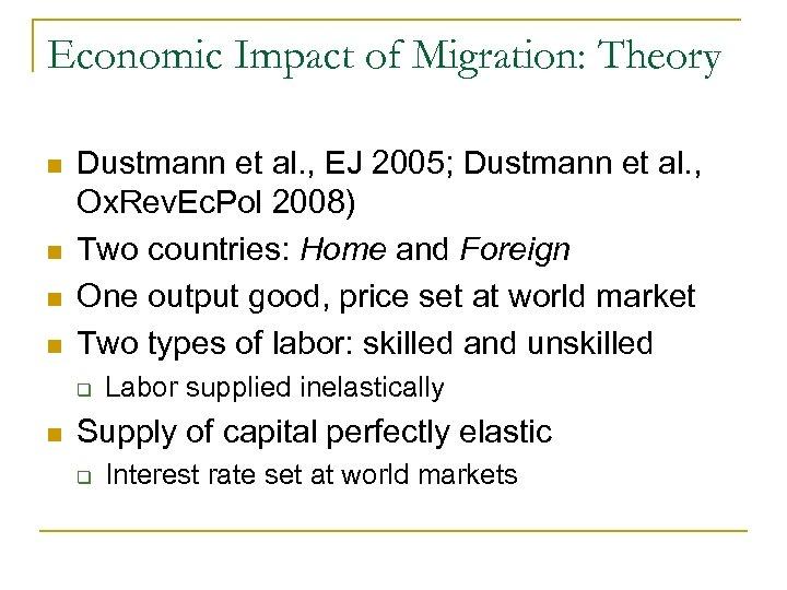 Economic Impact of Migration: Theory n n Dustmann et al. , EJ 2005; Dustmann