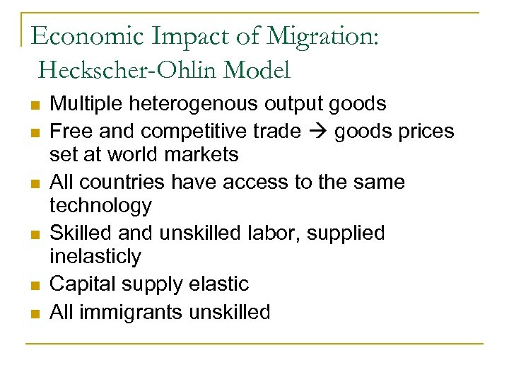 Economic Impact of Migration: Heckscher-Ohlin Model n n n Multiple heterogenous output goods Free