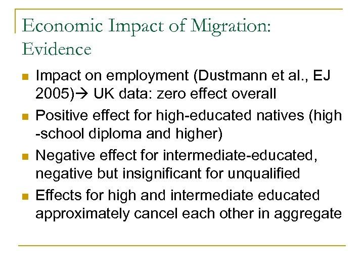 Economic Impact of Migration: Evidence n n Impact on employment (Dustmann et al. ,