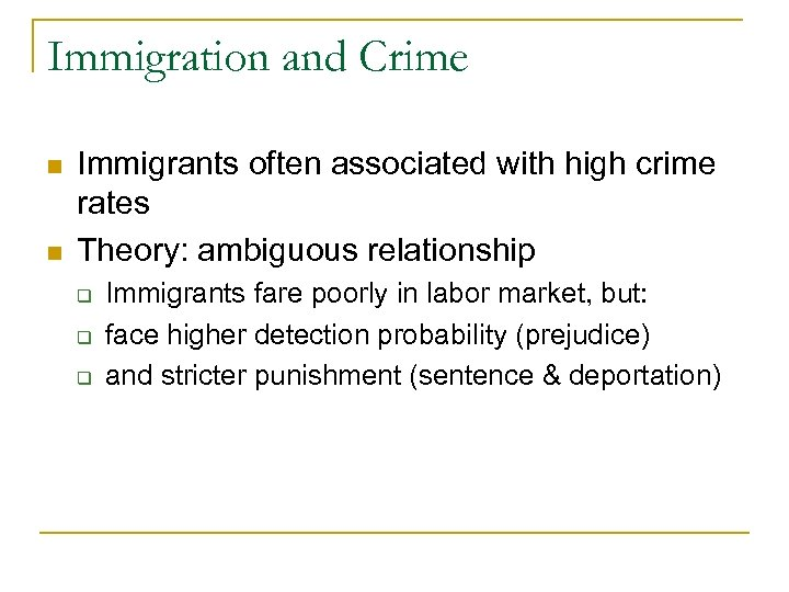 Immigration and Crime n n Immigrants often associated with high crime rates Theory: ambiguous