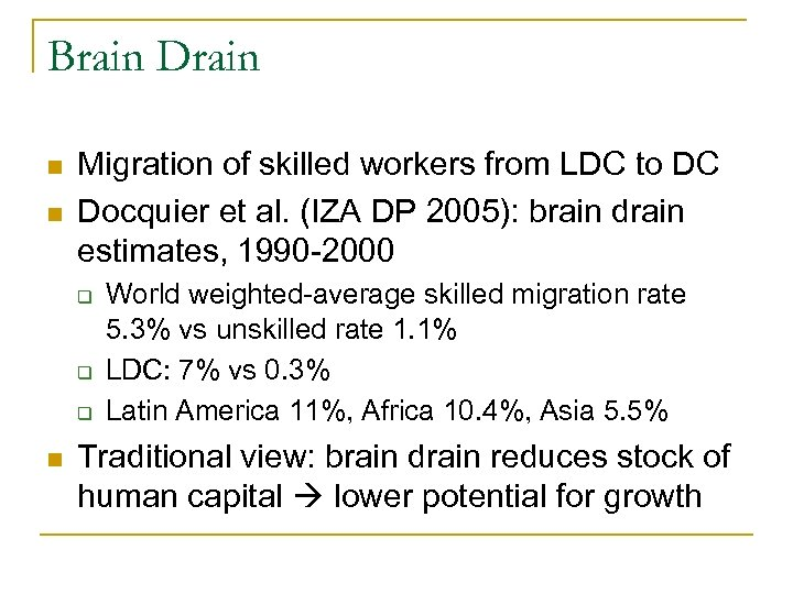 Brain Drain n n Migration of skilled workers from LDC to DC Docquier et