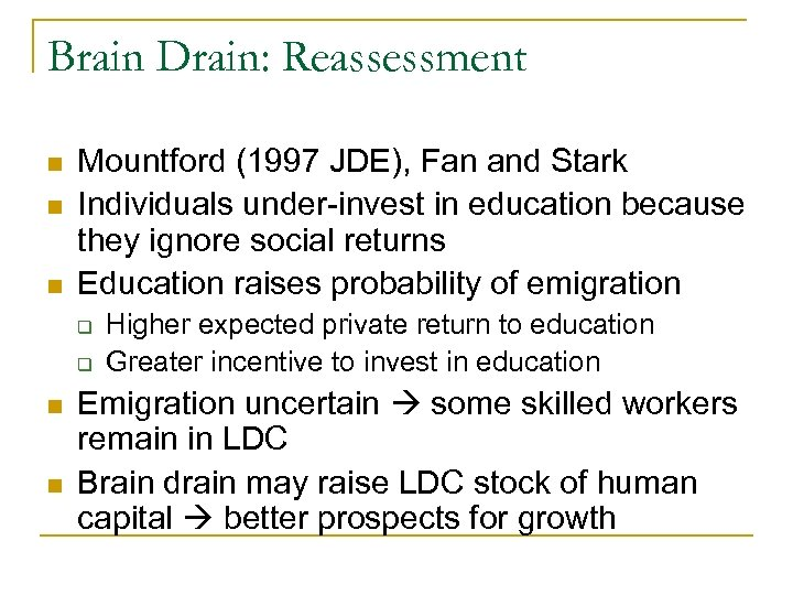 Brain Drain: Reassessment n n n Mountford (1997 JDE), Fan and Stark Individuals under-invest