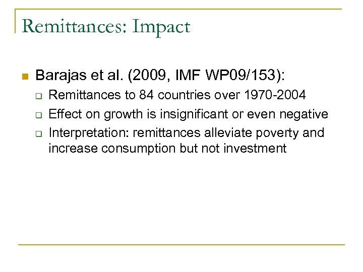 Remittances: Impact n Barajas et al. (2009, IMF WP 09/153): q q q Remittances