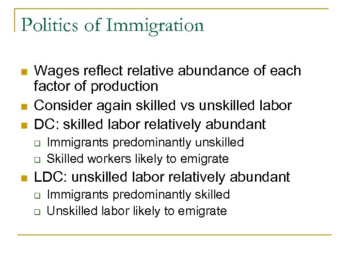 Politics of Immigration n Wages reflect relative abundance of each factor of production Consider