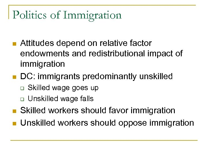 Politics of Immigration n n Attitudes depend on relative factor endowments and redistributional impact