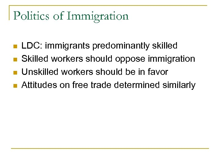 Politics of Immigration n n LDC: immigrants predominantly skilled Skilled workers should oppose immigration