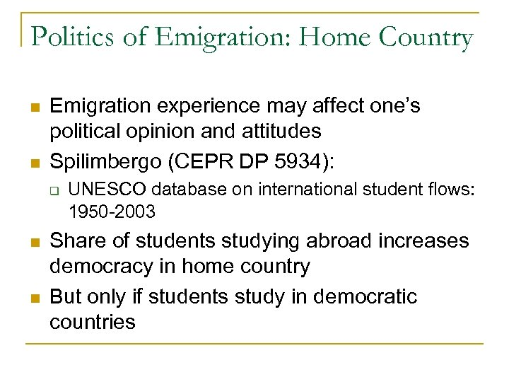 Politics of Emigration: Home Country n n Emigration experience may affect one's political opinion