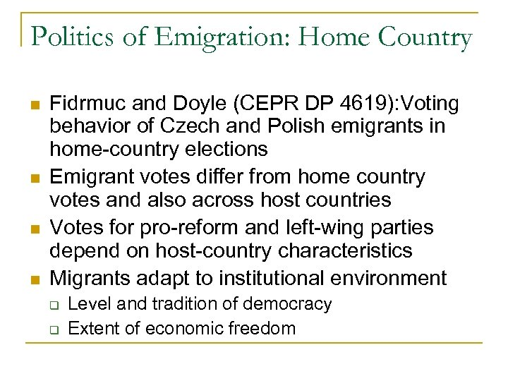 Politics of Emigration: Home Country n n Fidrmuc and Doyle (CEPR DP 4619): Voting