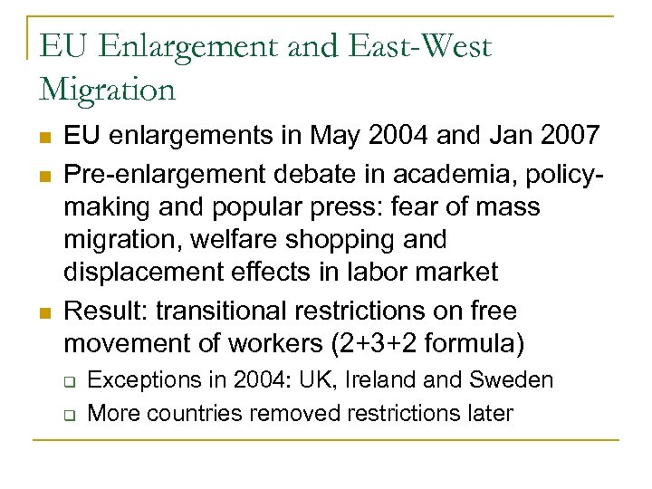 EU Enlargement and East-West Migration n EU enlargements in May 2004 and Jan 2007