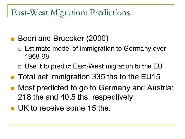 East-West Migration: Predictions n Boeri and Bruecker (2000) q q n n n Estimate