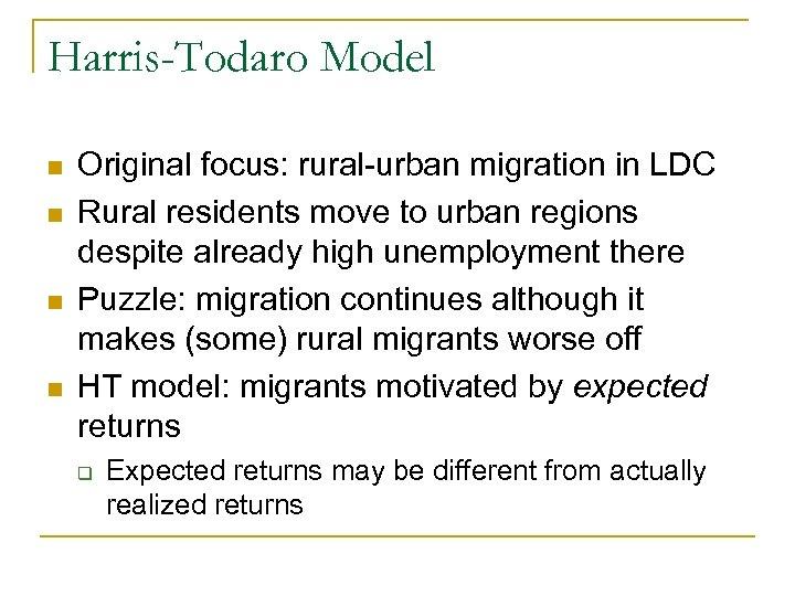 Harris-Todaro Model n n Original focus: rural-urban migration in LDC Rural residents move to