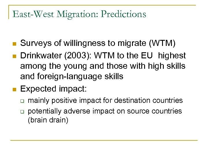 East-West Migration: Predictions n n n Surveys of willingness to migrate (WTM) Drinkwater (2003):