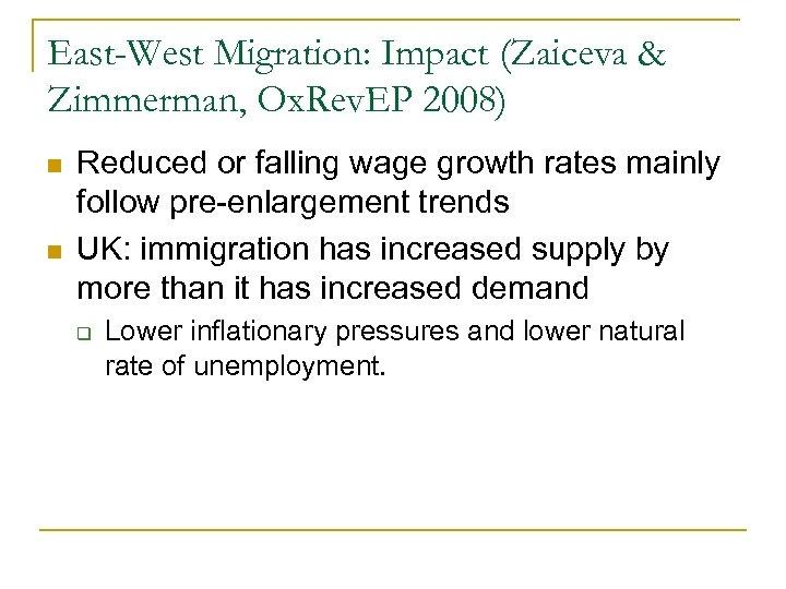 East-West Migration: Impact (Zaiceva & Zimmerman, Ox. Rev. EP 2008) n n Reduced or