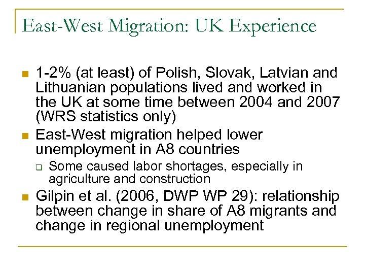 East-West Migration: UK Experience n n 1 -2% (at least) of Polish, Slovak, Latvian