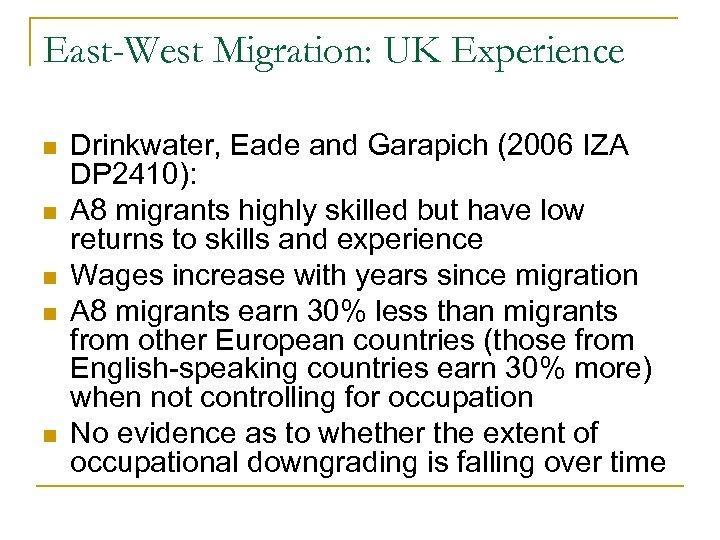 East-West Migration: UK Experience n n n Drinkwater, Eade and Garapich (2006 IZA DP